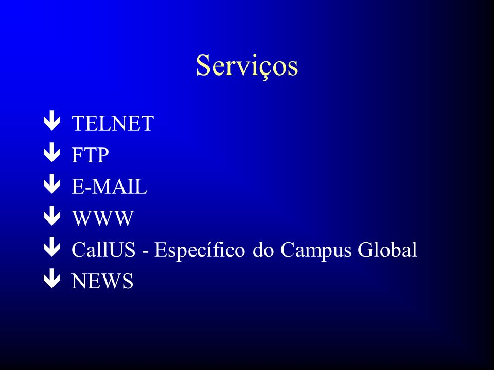 Serviços TELNET FTP E-MAIL WWW CallUS - Específico do Campus Global