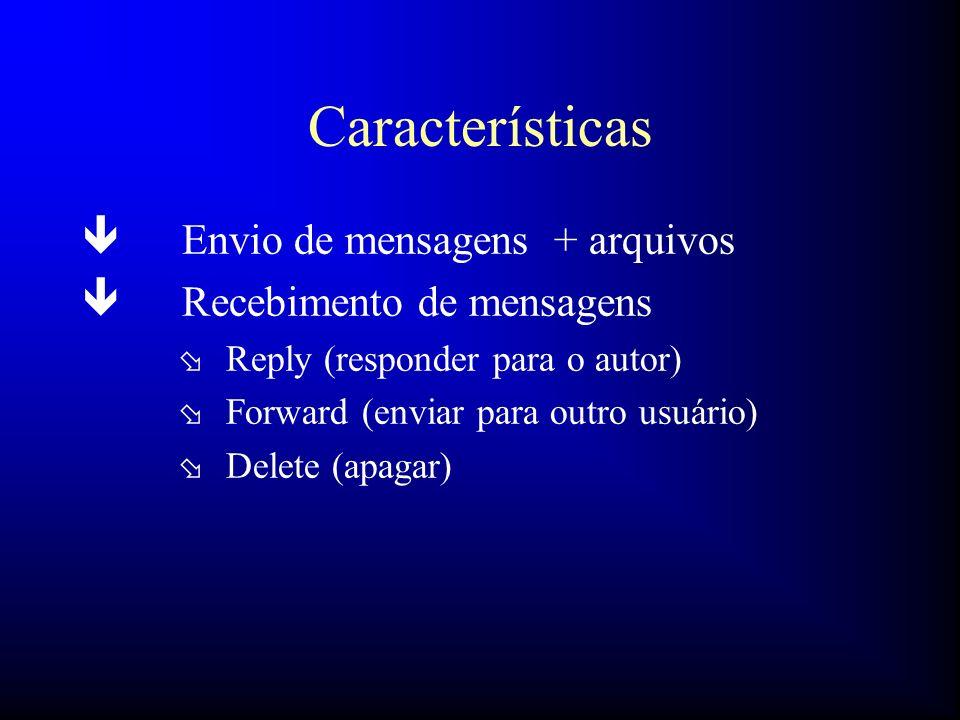 Características Envio de mensagens + arquivos Recebimento de mensagens