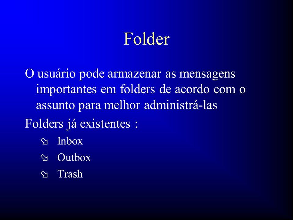 Folder O usuário pode armazenar as mensagens importantes em folders de acordo com o assunto para melhor administrá-las.