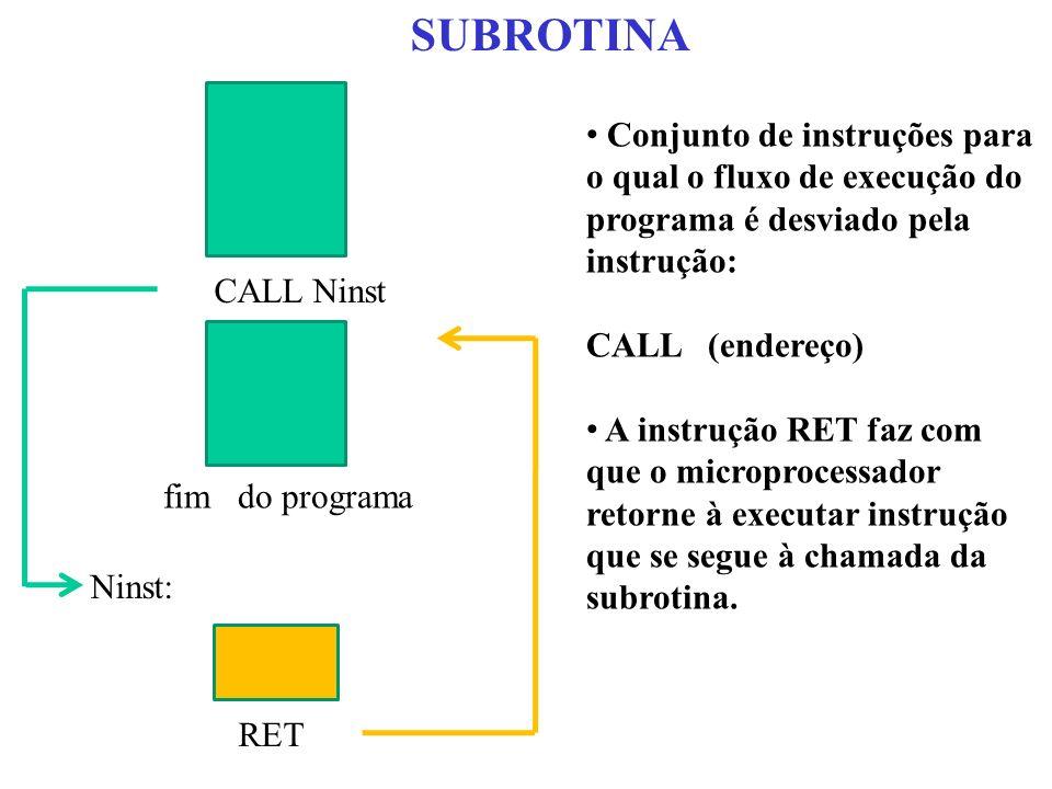 SUBROTINA Conjunto de instruções para o qual o fluxo de execução do programa é desviado pela instrução: