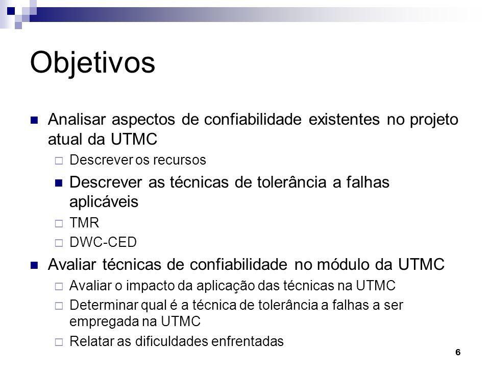 Objetivos Analisar aspectos de confiabilidade existentes no projeto atual da UTMC. Descrever os recursos.