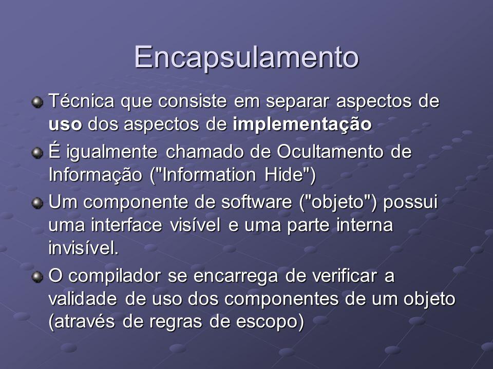 Encapsulamento Técnica que consiste em separar aspectos de uso dos aspectos de implementação.