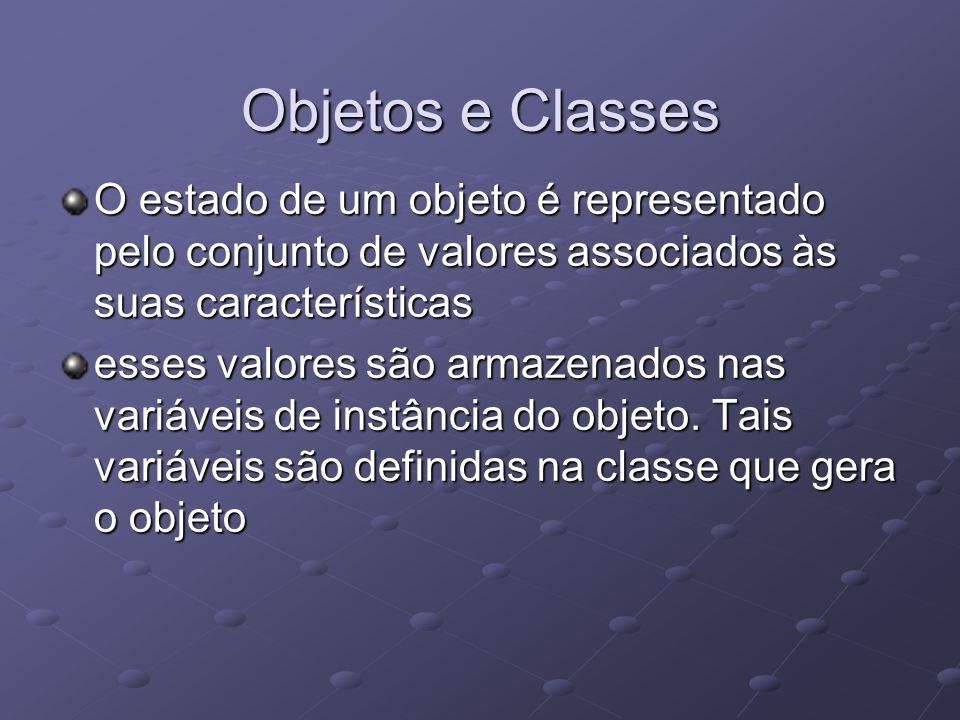 Objetos e Classes O estado de um objeto é representado pelo conjunto de valores associados às suas características.