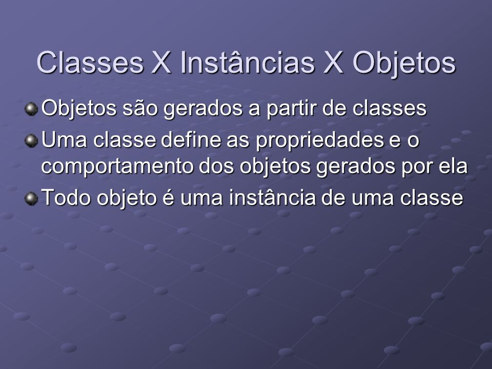 Classes X Instâncias X Objetos
