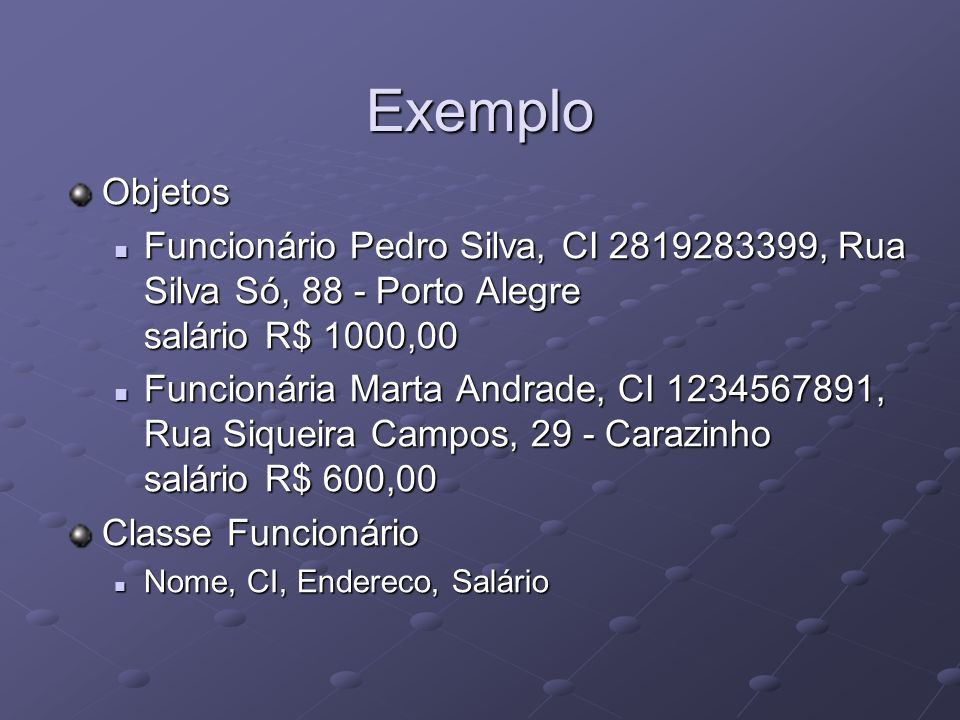 Exemplo Objetos. Funcionário Pedro Silva, CI 2819283399, Rua Silva Só, 88 - Porto Alegre salário R$ 1000,00.