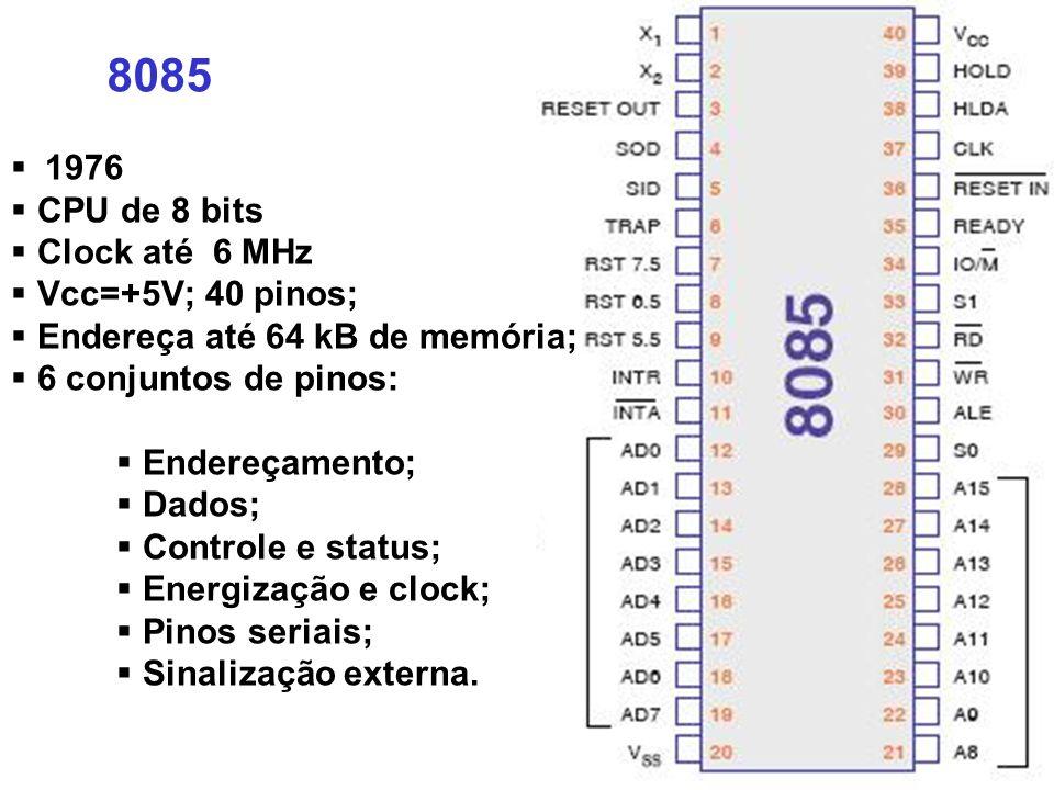 8085 1976 CPU de 8 bits Clock até 6 MHz Vcc=+5V; 40 pinos;
