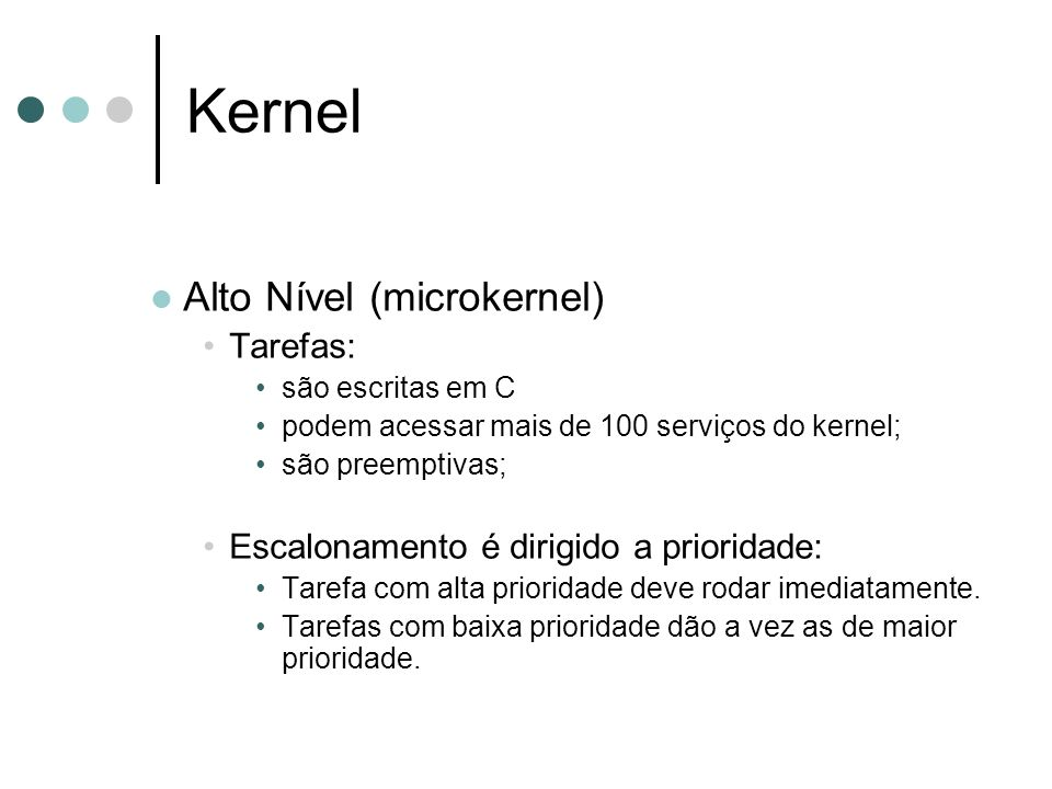 Kernel Alto Nível (microkernel) Tarefas:
