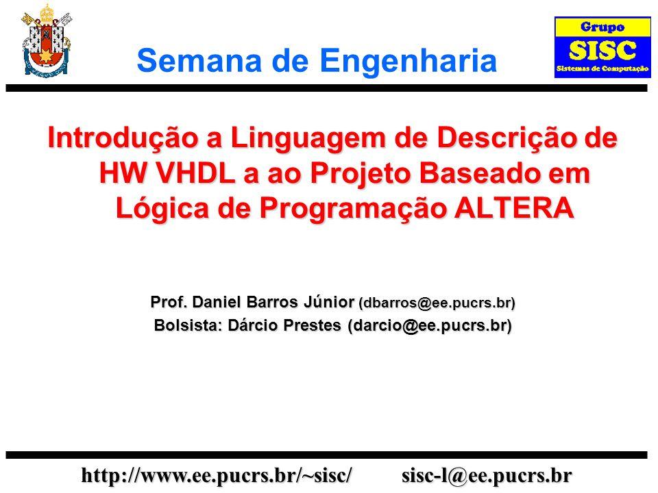 Semana de Engenharia Introdução a Linguagem de Descrição de HW VHDL a ao Projeto Baseado em Lógica de Programação ALTERA.