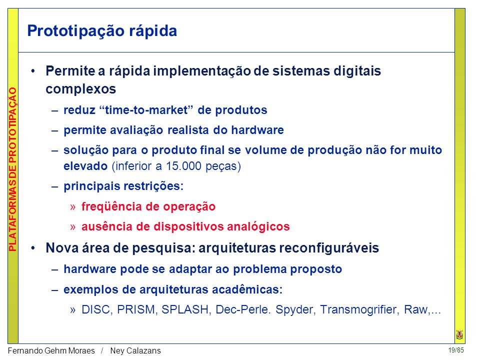 Prototipação rápida Permite a rápida implementação de sistemas digitais complexos. reduz time-to-market de produtos.