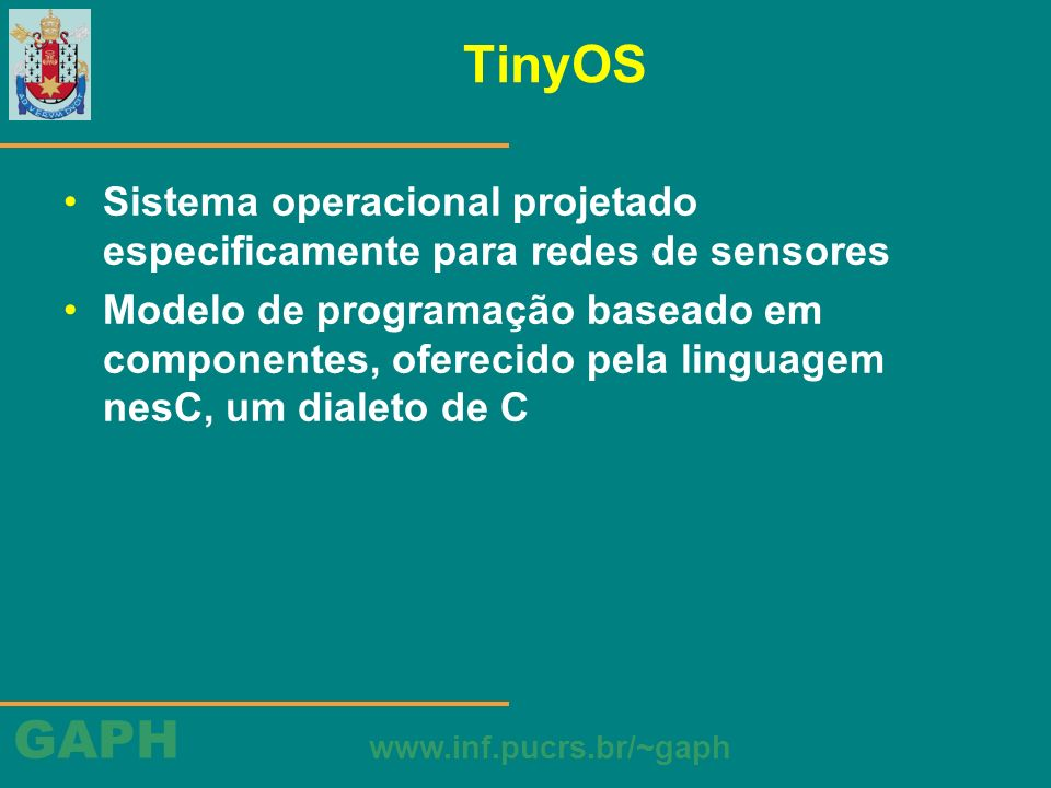 TinyOS Sistema operacional projetado especificamente para redes de sensores.