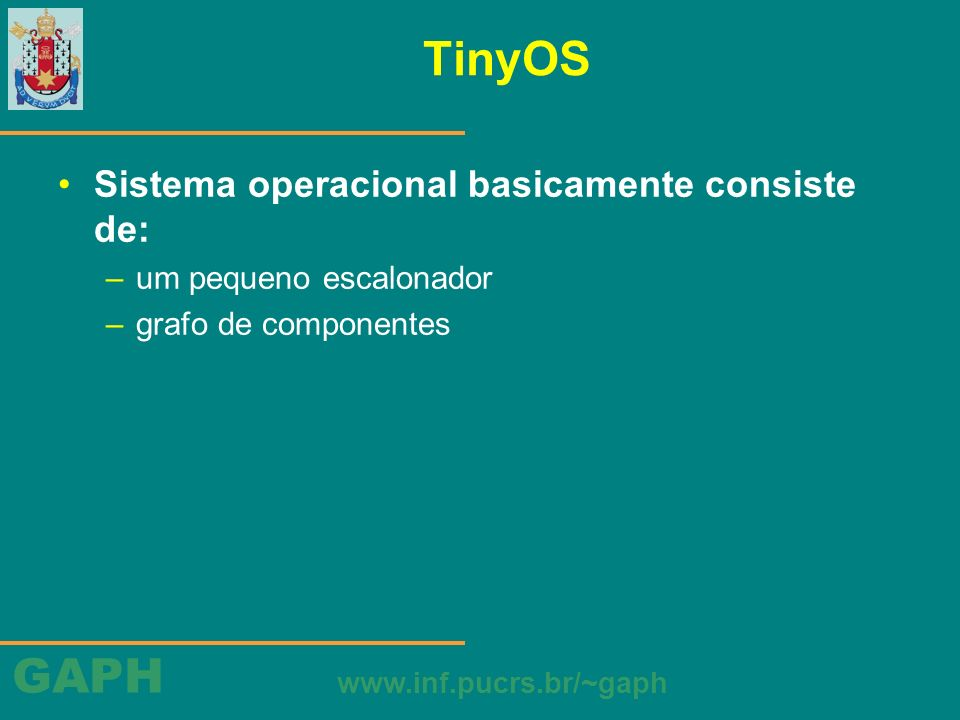 TinyOS Sistema operacional basicamente consiste de: