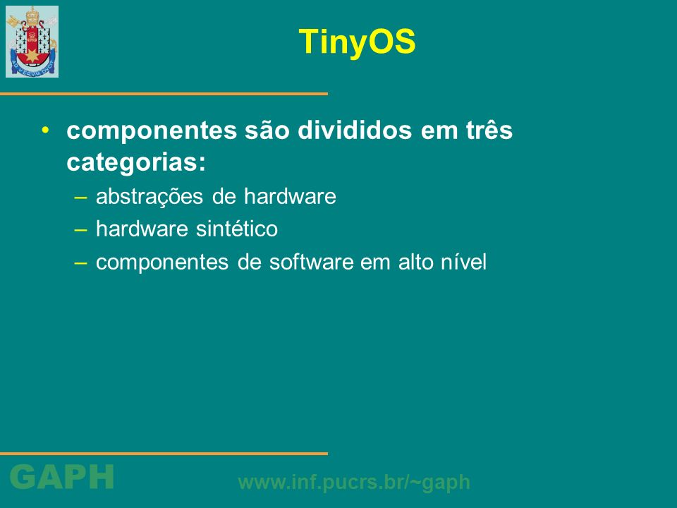 TinyOS componentes são divididos em três categorias: