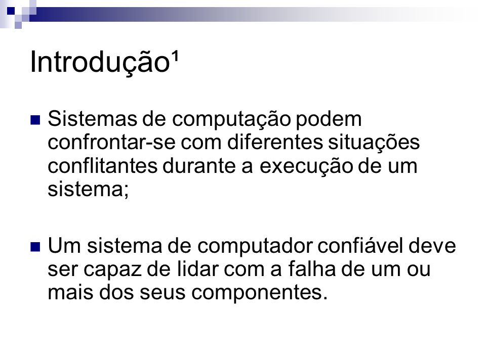 Introdução¹Sistemas de computação podem confrontar-se com diferentes situações conflitantes durante a execução de um sistema;