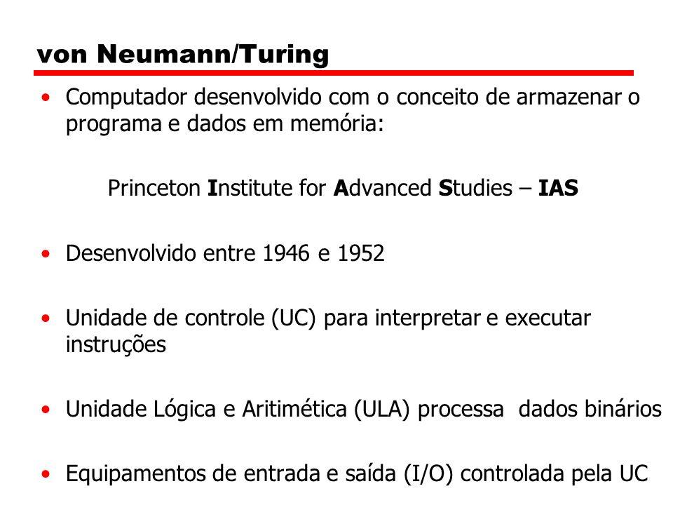 von Neumann/Turing Computador desenvolvido com o conceito de armazenar o programa e dados em memória: