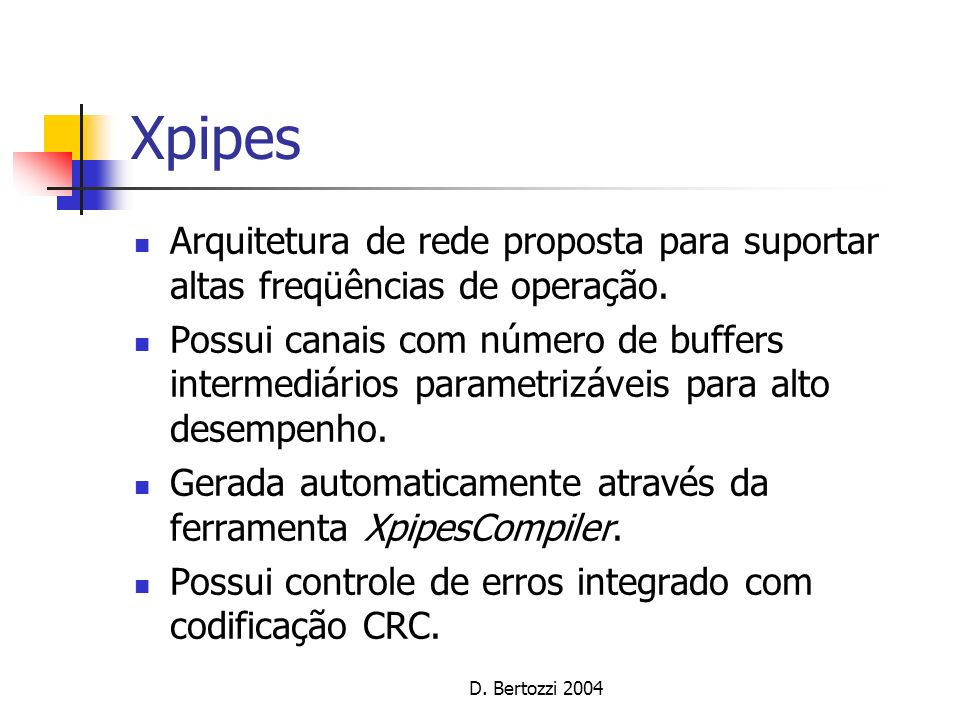 XpipesArquitetura de rede proposta para suportar altas freqüências de operação.