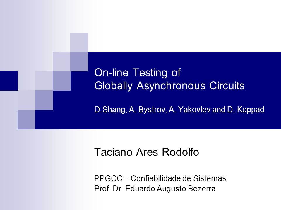 On-line Testing of Globally Asynchronous Circuits D. Shang, A