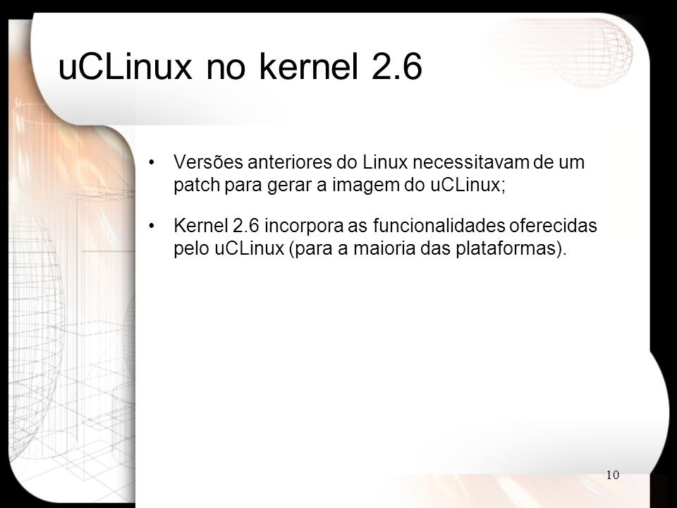 uCLinux no kernel 2.6 Versões anteriores do Linux necessitavam de um patch para gerar a imagem do uCLinux;