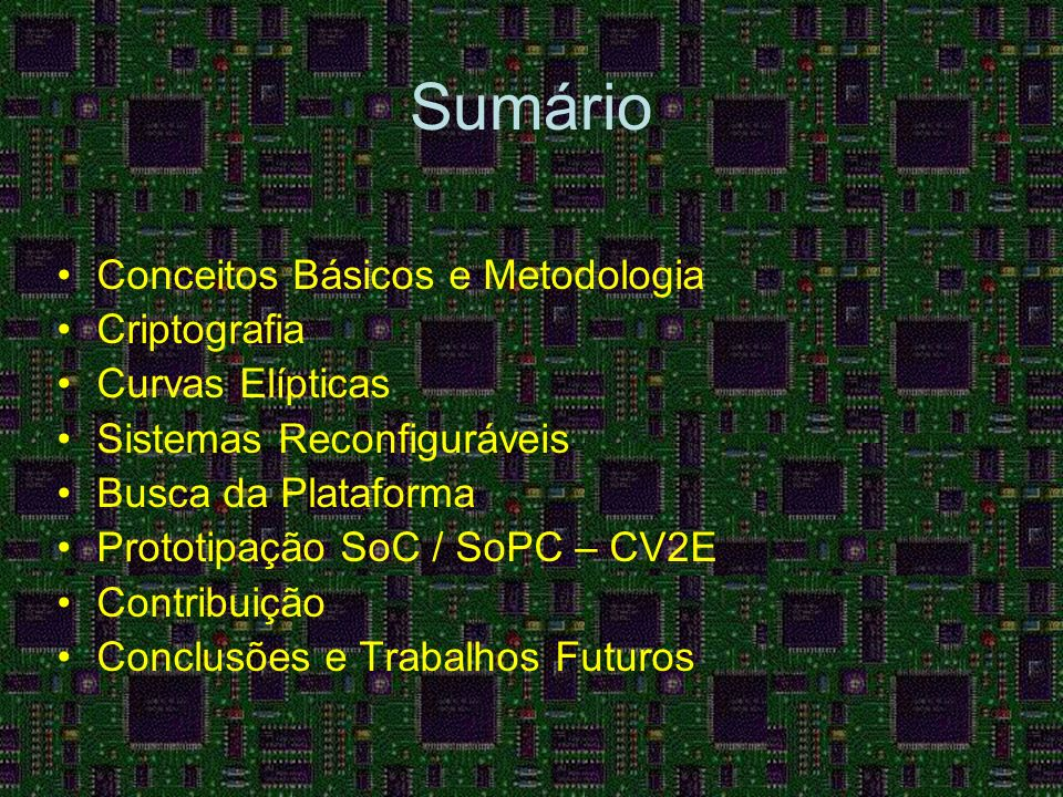 Sumário Conceitos Básicos e Metodologia Criptografia Curvas Elípticas