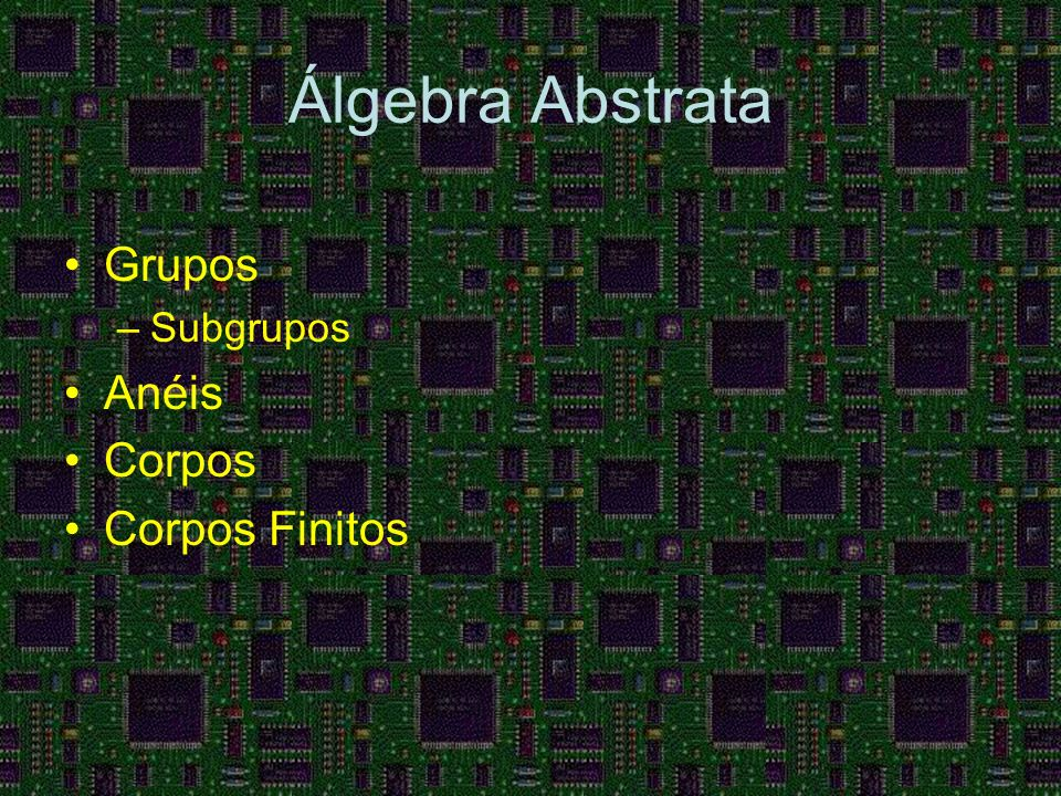 Álgebra Abstrata Grupos Subgrupos Anéis Corpos Corpos Finitos