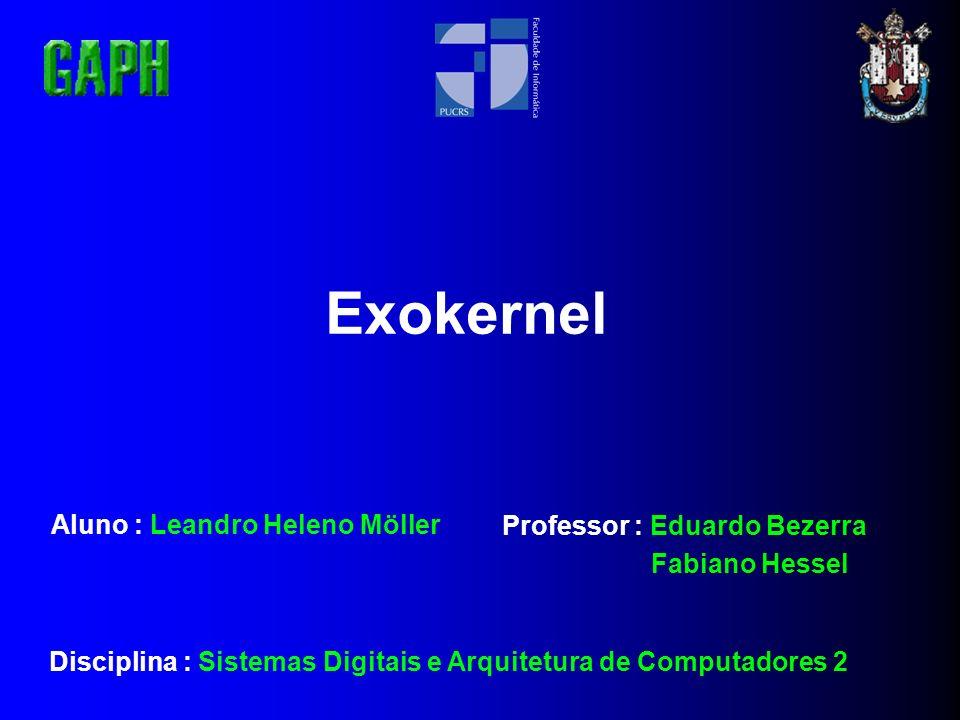 Exokernel Aluno : Leandro Heleno Möller Professor : Eduardo Bezerra