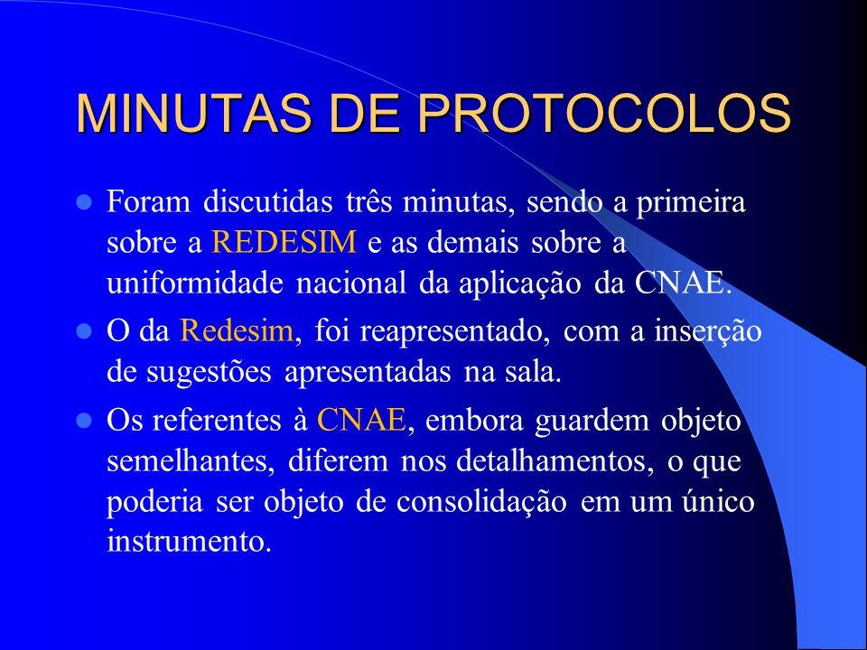MINUTAS DE PROTOCOLOSForam discutidas três minutas, sendo a primeira sobre a REDESIM e as demais sobre a uniformidade nacional da aplicação da CNAE.