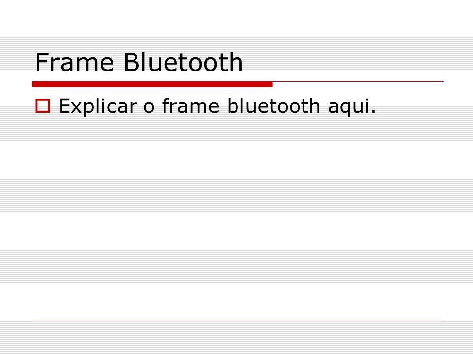 Frame Bluetooth Explicar o frame bluetooth aqui.