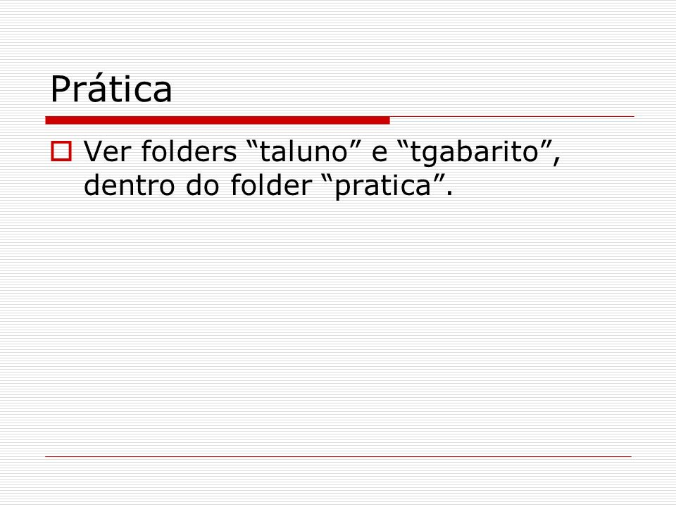 Prática Ver folders taluno e tgabarito , dentro do folder pratica .