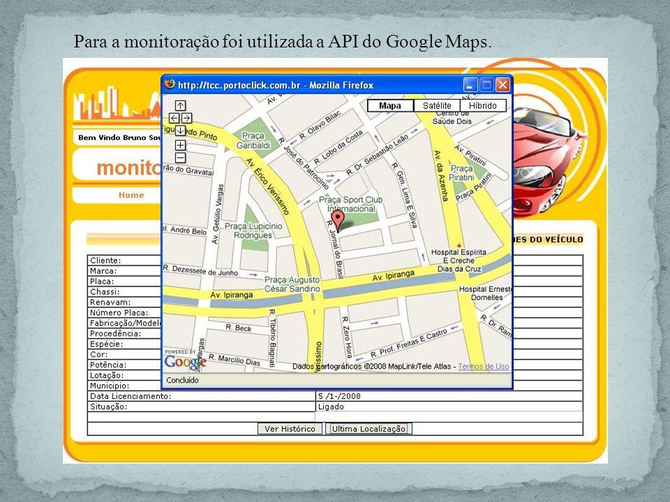 Para a monitoração foi utilizada a API do Google Maps.