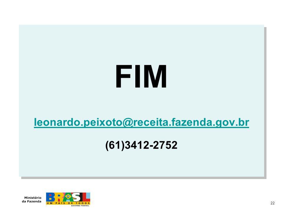 FIM leonardo.peixoto@receita.fazenda.gov.br (61)3412-2752