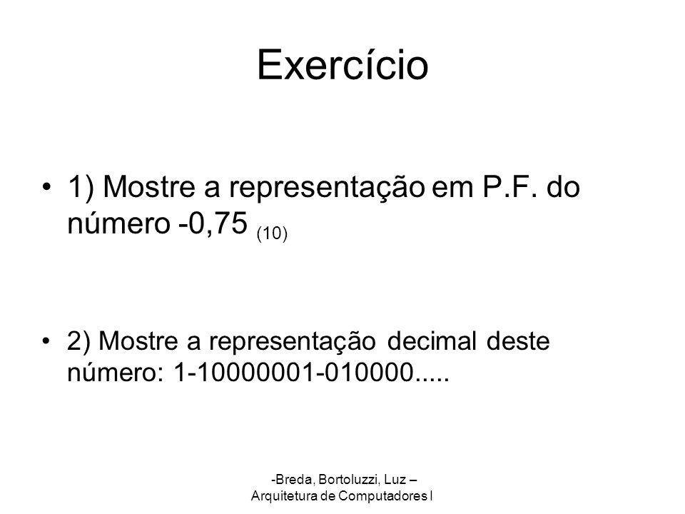 Exercício 1) Mostre a representação em P.F. do número -0,75 (10)