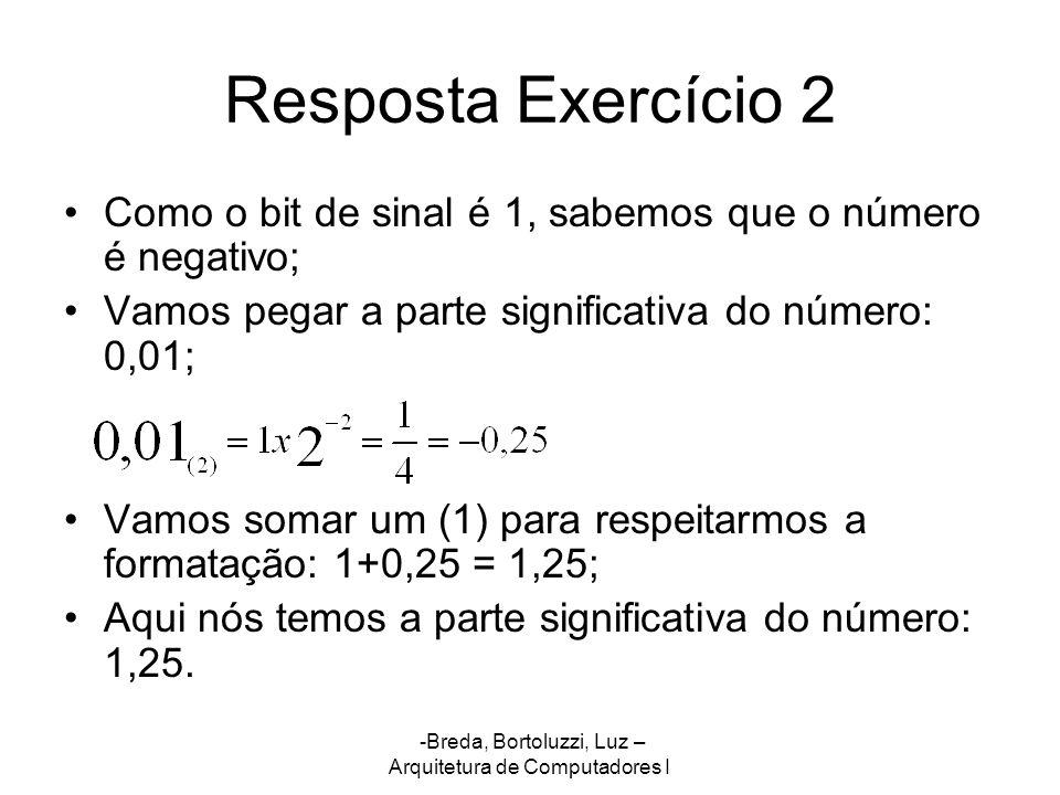 Resposta Exercício 2 Como o bit de sinal é 1, sabemos que o número é negativo; Vamos pegar a parte significativa do número: 0,01;