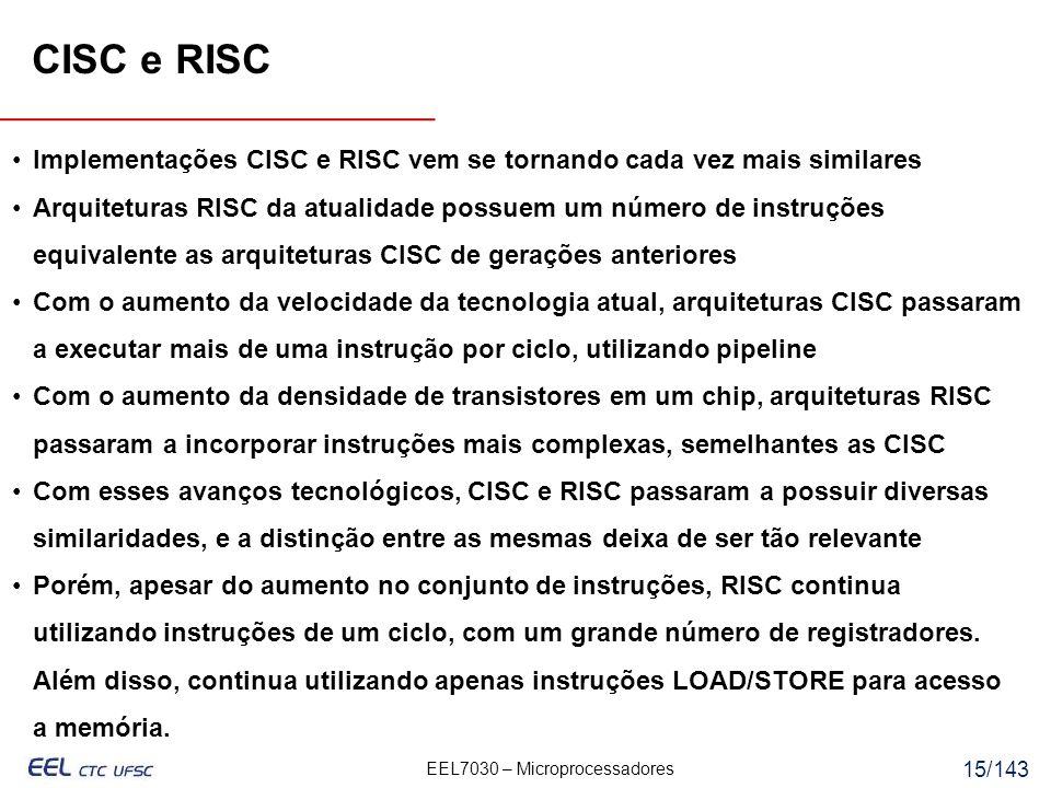 CISC e RISC Implementações CISC e RISC vem se tornando cada vez mais similares.
