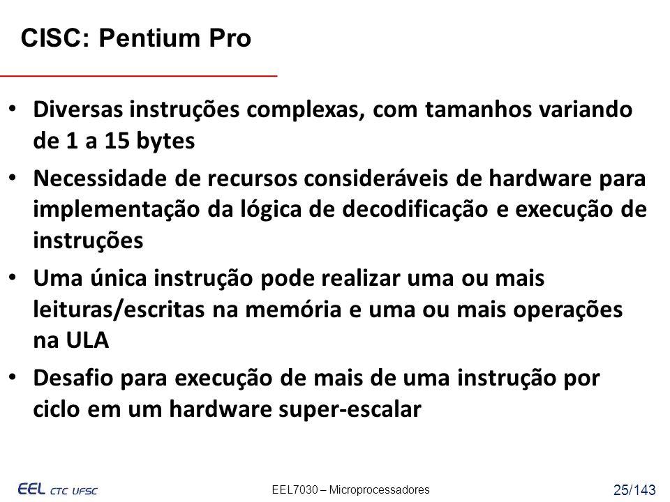 CISC: Pentium Pro Diversas instruções complexas, com tamanhos variando de 1 a 15 bytes.
