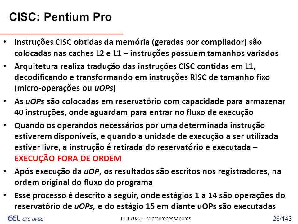 CISC: Pentium Pro Instruções CISC obtidas da memória (geradas por compilador) são colocadas nas caches L2 e L1 – instruções possuem tamanhos variados.
