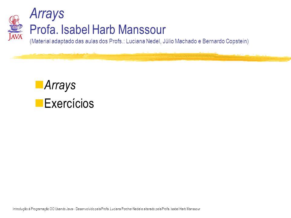 Arrays Profa. Isabel Harb Manssour (Material adaptado das aulas dos Profs.: Luciana Nedel, Júlio Machado e Bernardo Copstein)