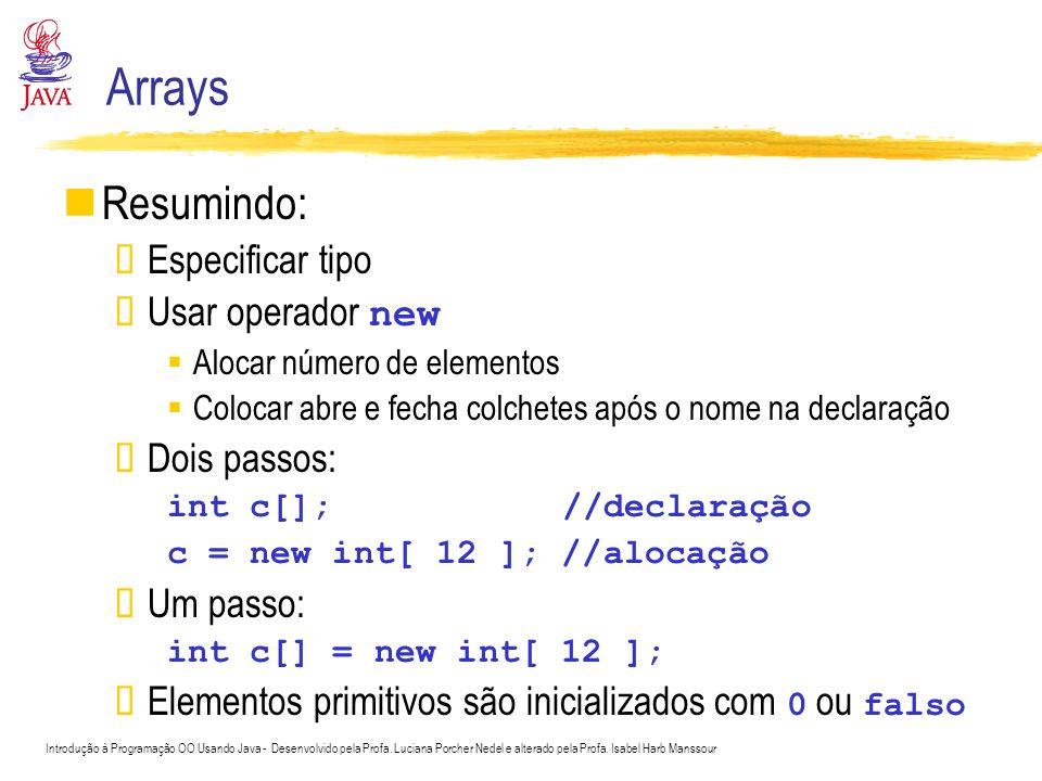 Arrays Resumindo: Especificar tipo Usar operador new Dois passos: