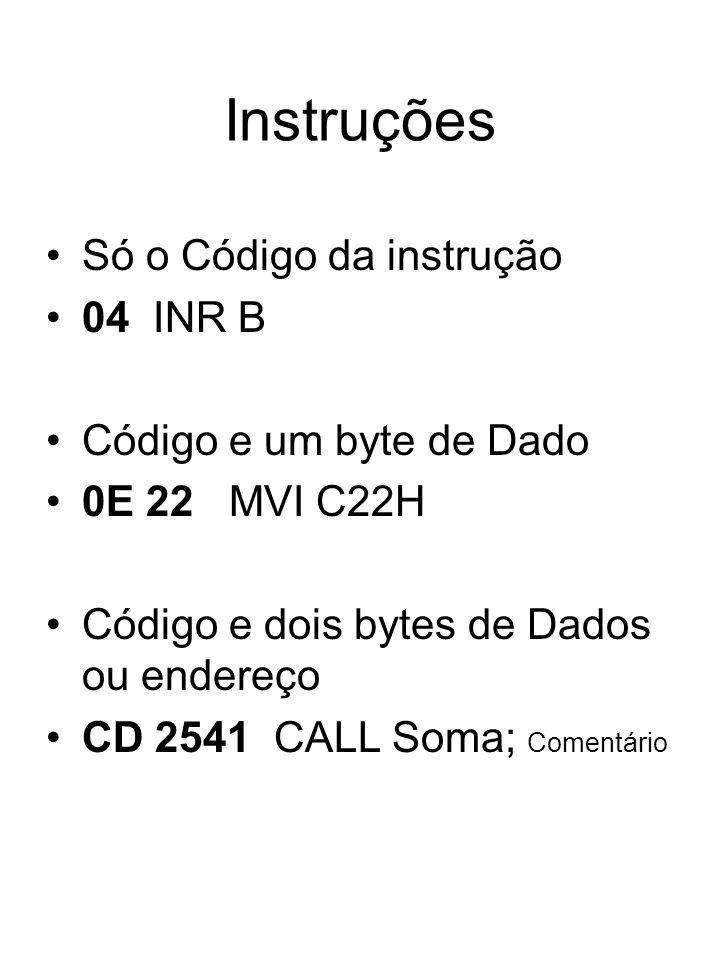Instruções Só o Código da instrução 04 INR B Código e um byte de Dado
