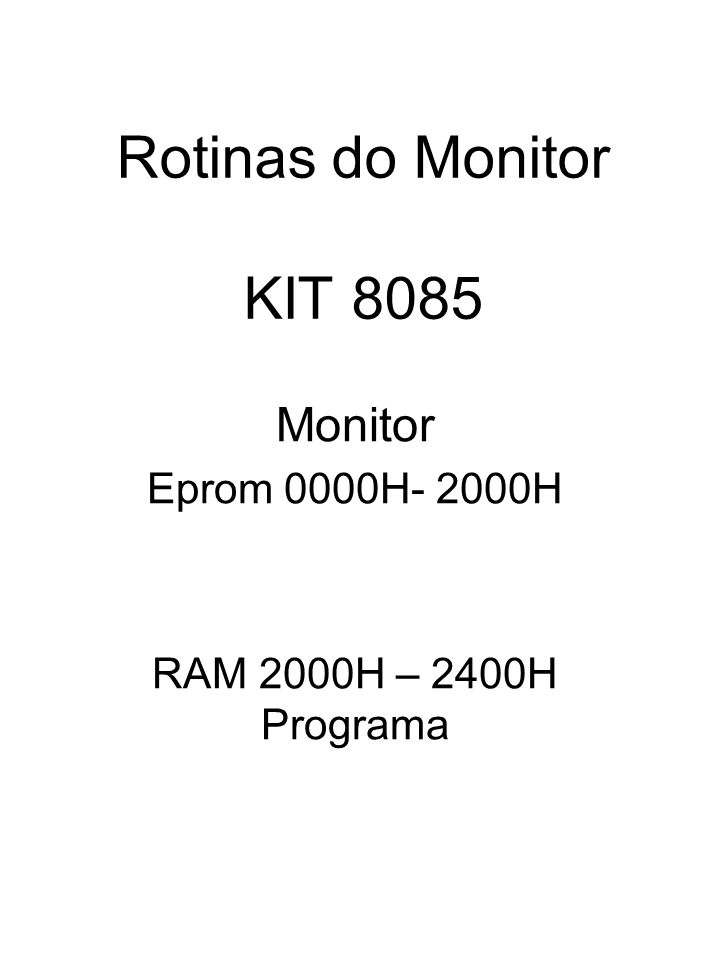 Monitor Eprom 0000H- 2000H RAM 2000H – 2400H Programa