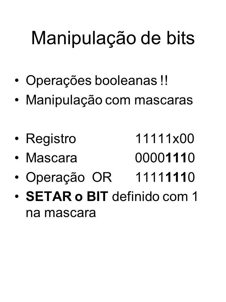 Manipulação de bits Operações booleanas !! Manipulação com mascaras