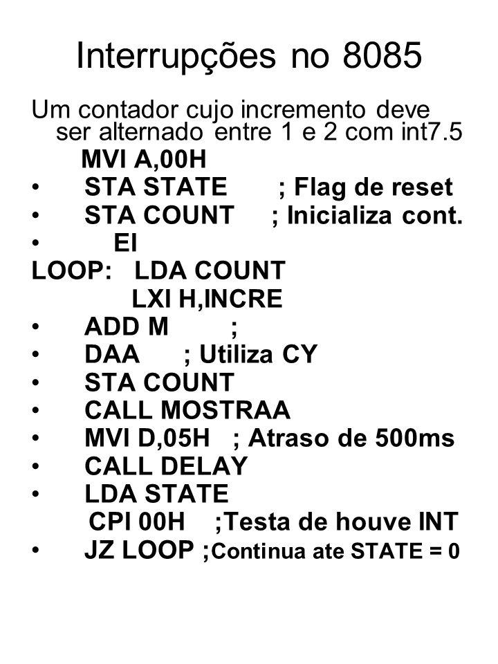 Interrupções no 8085 Um contador cujo incremento deve ser alternado entre 1 e 2 com int7.5. MVI A,00H.