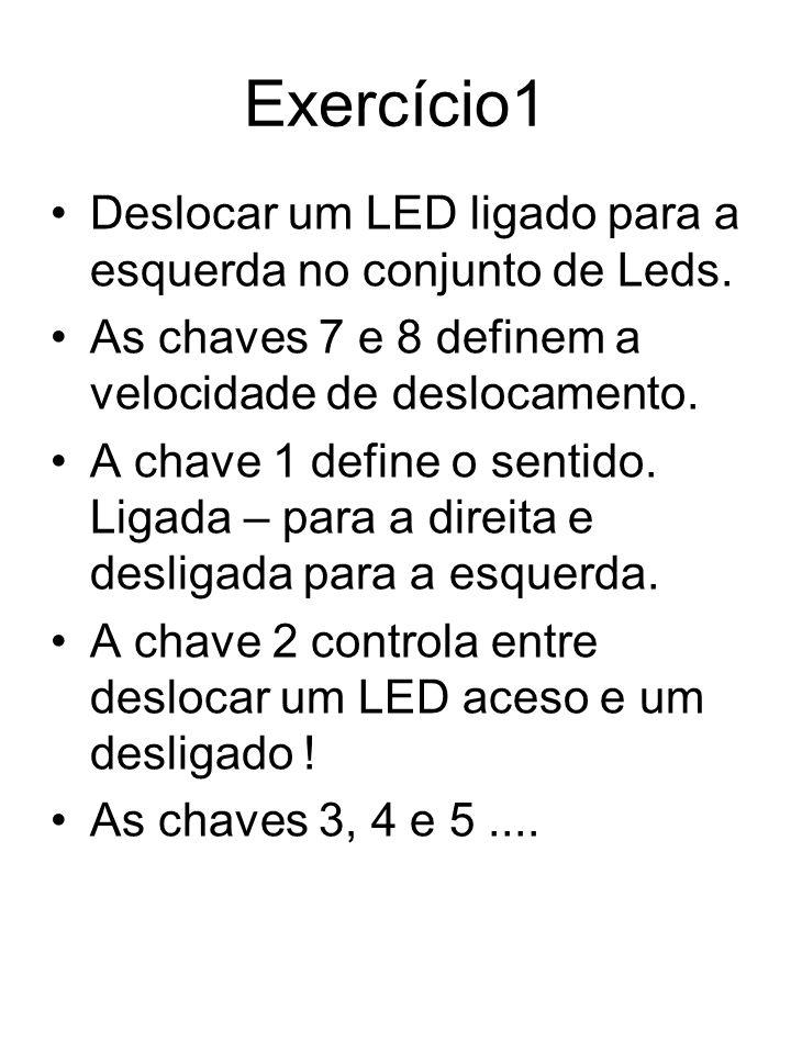 Exercício1 Deslocar um LED ligado para a esquerda no conjunto de Leds.
