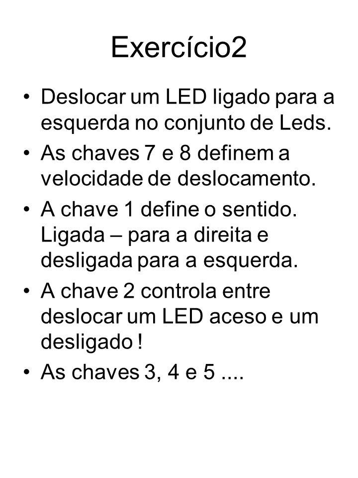 Exercício2 Deslocar um LED ligado para a esquerda no conjunto de Leds.