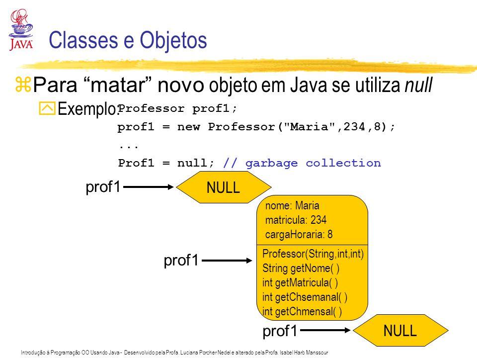 Classes e Objetos Para matar novo objeto em Java se utiliza null