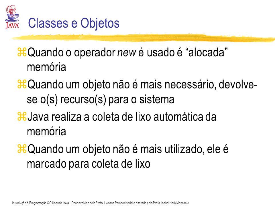 Classes e Objetos Quando o operador new é usado é alocada memória