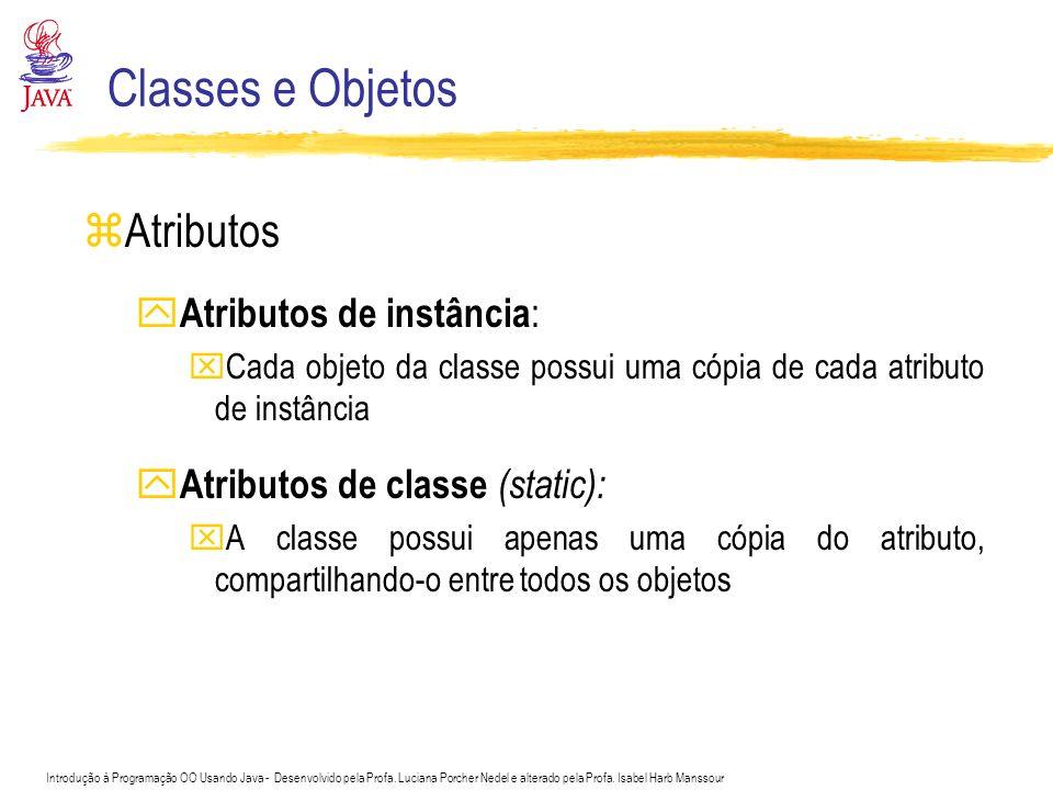 Classes e Objetos Atributos Atributos de instância: