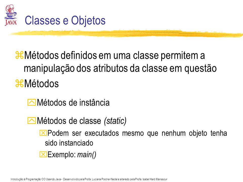 Classes e Objetos Métodos definidos em uma classe permitem a manipulação dos atributos da classe em questão.