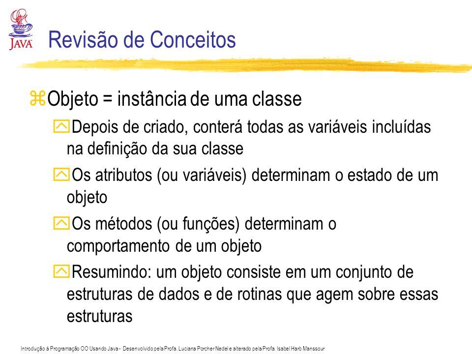 Revisão de Conceitos Objeto = instância de uma classe