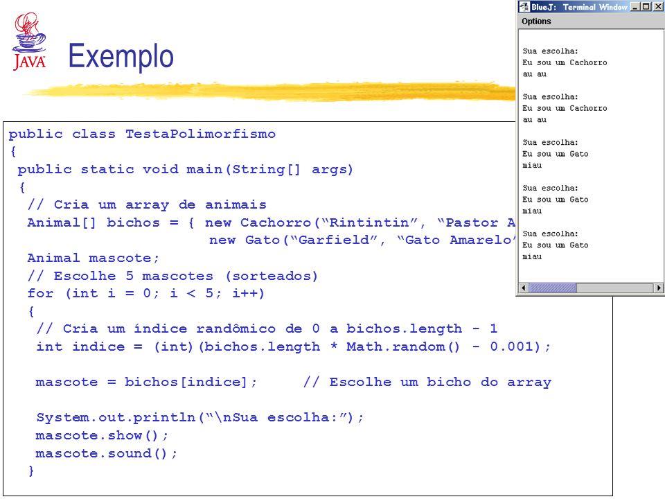 Exemplo public class TestaPolimorfismo {