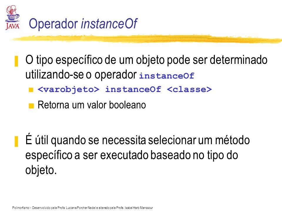 Operador instanceOf O tipo específico de um objeto pode ser determinado utilizando-se o operador instanceOf.