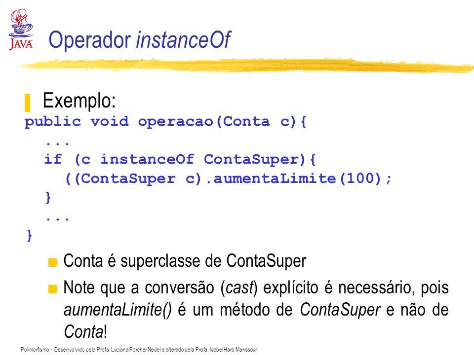 Operador instanceOf Exemplo: Conta é superclasse de ContaSuper